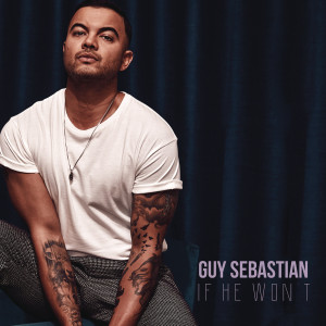 Guy Sebastian的專輯If He Won't