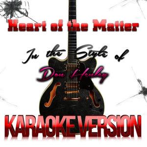 Karaoke - Ameritz的專輯Heart of the Matter (In the Style of Don Henley) [Karaoke Version] - Single