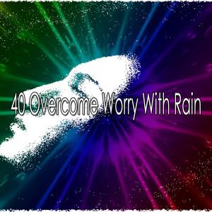 40 Overcome Worry with Rain