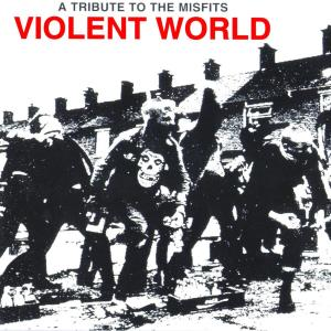 Violent World: A Tribute To The Misfits 1997 Various Artists