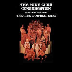 Album The Mike Curb Congregation Sing Their Hits From The Glen Campbell Show from The Mike Curb Congregation