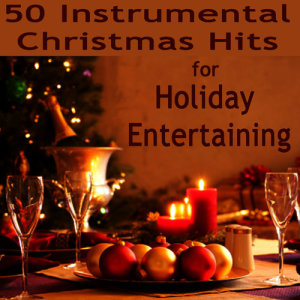 50 Instrumental Christmas Hits for Holiday Entertaining