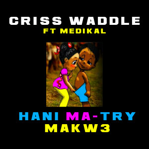 Album Hani Ma Try Makw3 (Explicit) from Criss Waddle