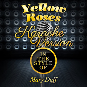 Karaoke - Ameritz的專輯Yellow Roses (In the Style of Mary Duff) [Karaoke Version] - Single