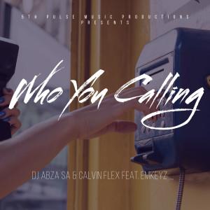 Album Who You Calling from Dj Abza SA