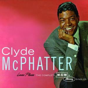 Lover Please/The Complete MGM & Mercury Singles 2010 Clyde McPhatter