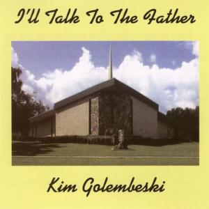 Album I'll Talk To The Father from Kim Golembeski