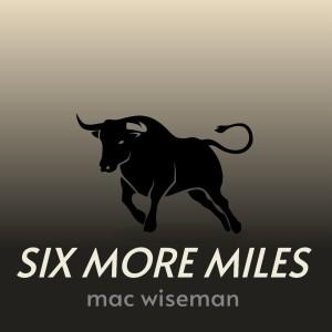 Album Six More Miles from Mac Wiseman