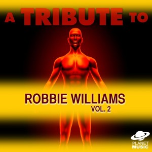 The Hit Co.的專輯A Tribute to Robbie Williams, Vol. 2