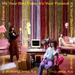 It's Your Bed Babe, It's Your Funeral (Explicit)