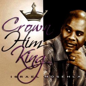 Album Crown Him King from Israel Mosehla