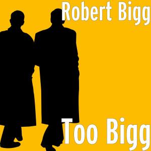 Robert Bigg的專輯Too Bigg (Explicit)