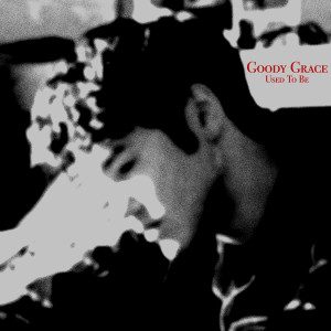 Goody Grace的專輯Used To Be (Explicit)