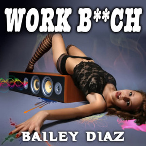 Album Work B**ch (Explicit) from Bailey Diaz