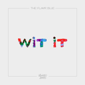 Album Wit It - Single from The Flavr Blue