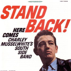 Stand Back! 2006 Charlie Musselwhite