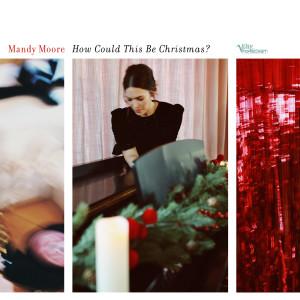 How Could This Be Christmas? dari Mandy Moore