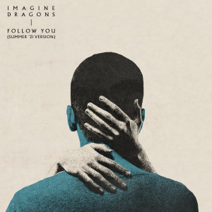 Imagine Dragons的專輯Follow You (Summer '21 Version)