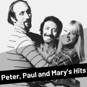 Peter, Paul And Mary的專輯Peter, Paul and Mary's Hits