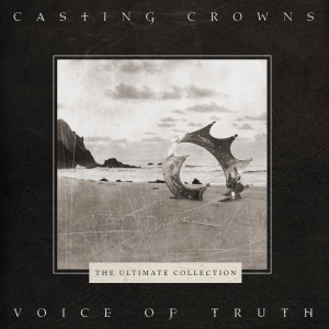 Casting Crowns的專輯Voice of Truth: The Ultimate Collection