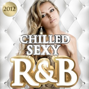 Album Chilled Sexy R&B 2012 - 30 Sexy RnB Chillout Slow Jams (R and B) from The Chilled R&B Masters