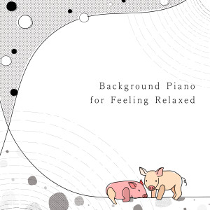 Animal Piano Lab的專輯Background Piano for Feeling Relaxed