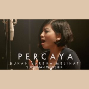 Dengarkan Percaya Bukan Karena Melihat lagu dari Sudirman Worship dengan lirik