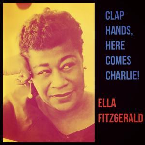 Ella Fitzgerald的專輯Clap Hands, Here Comes Charlie!