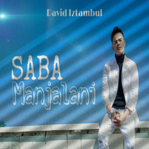 Saba Manjalani dari David Iztambul