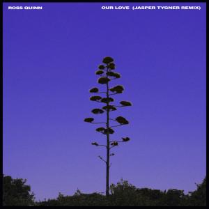 Album Our Love (Jasper Tygner Remix) from Ross Quinn