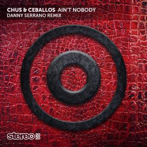 Album Ain'T Nobody (Danny Serrano Remix) from Chus & Ceballos