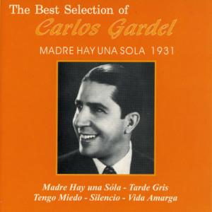 Carlos Gardel的專輯The Best Selection Of Carlos Gardel: Madre Hay una Sola 1931