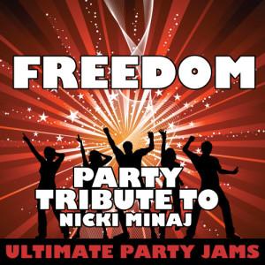 Ultimate Party Jams的專輯Freedom (Party Tribute to Nicki Minaj)