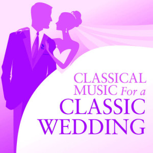 Album Classical Music For A Classic Wedding from Classical Artists