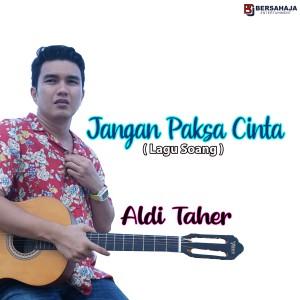Jangan Paksa Cinta (Lagu Soang) dari Aldi Taher