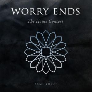 Worry Ends (The House Concert) dari Sami Yusuf