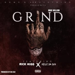 Listen to Grind (feat. Rick Ross & Kellz da Don) song with lyrics from Mike Willion