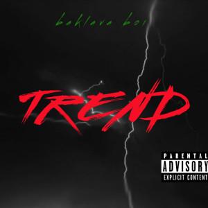 Album Trend (Explicit) from Baklava Boi