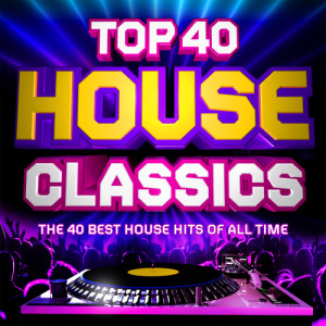 Album Top 40 House Classics - The 40 Best House Hits of All Time from Chicago House Masterz
