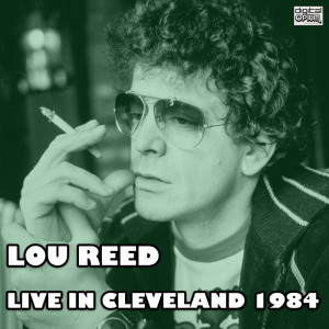 Album Live In Cleveland 1984 (Live) from Lou Reed