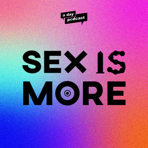 Sex Is More [ a day Podcast]