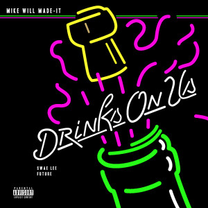 Drinks On Us 2015 Mike Will Made-It; Swae Lee; Future; The Weeknd