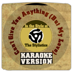 Karaoke - Ameritz的專輯Can't Give You Anything (But My Love) [In the Style of the Stylistics] [Karaoke Version] - Single