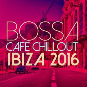 Album Bossa Cafe Chillout: Ibiza 2016 from Various Artists