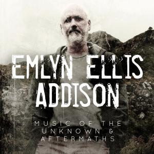 Album Emlyn Ellis Addison - Music of the Unknown and Aftermaths from Emlyn Ellis Addison