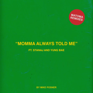 Mike Posner的專輯Momma Always Told Me (feat. Stanaj & Yung Bae) (Matoma Remixes) (Explicit)