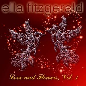 Ella Fitzgerald的專輯Love and Flowers, Vol. 1