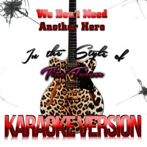Karaoke - Ameritz的專輯We Don't Need Another Hero (In the Style of Tina Turner) [Karaoke Version] - Single