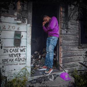 Album In Case We Never Speak Again (ChopNotSlop Remix) (Explicit) from Propain
