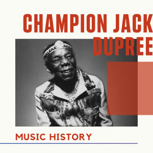 Album Champion Jack Dupree - Music History from Champion Jack Dupree